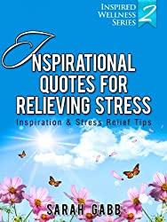 Inspirational Quotes for Relieving Stress: Inspiration & Stress Relief Tips (Inspired Wellness Series) (English Edition)