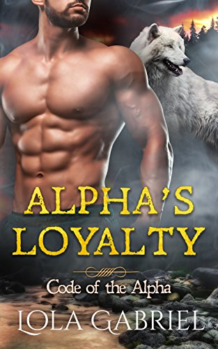 Alpha's Loyalty (Code of the Alpha) (English Edition)
