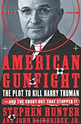 American Gunfight: The Plot to Kill Harry Truman--And the Shoot-Out That Stopped It by Stephen Hunter (2005-10-25)