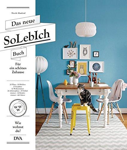 Das neue SoLebIch Buch: für ein schönes Zuhause - 20 Flure - 28 Küchen - 27 Essplätze - 32 Wohnzimmer...
