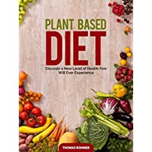 Plant-Based Diet: Discover a New Level of Health Few Will Ever Experience—Includes Over 40 Plant-Based Recipes! (English Edition)