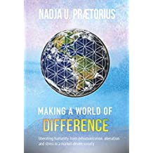 Making a World of Difference: Liberation from Dehumanization, Alienation and Stress in a Market-Driven Society