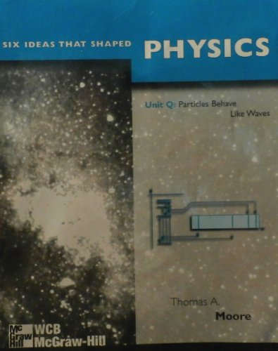 PHYSICS. Unit Q : Particules behave like waves par Thomas A. Moore