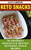 #7: Keto Snacks: 30 Amazingly Delicious & Healthy Ketogenic Snack Recipes