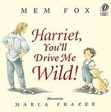 Harriet, You'll Drive Me Wild (Turtleback School & Library Binding Edition) by Mem Fox (2003-05-01)