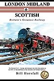 LONDON MIDLAND & SCOTTISH: Britain's Greatest Railway