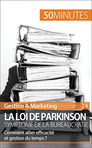 La loi de Parkinson et la bureaucratie: Comment allier efficacit et gestion du temps ? (Gestion & Marketing t. 24)