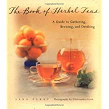 The Book of Herbal Teas: A Guide to Gathering, Brewing and Drinking
