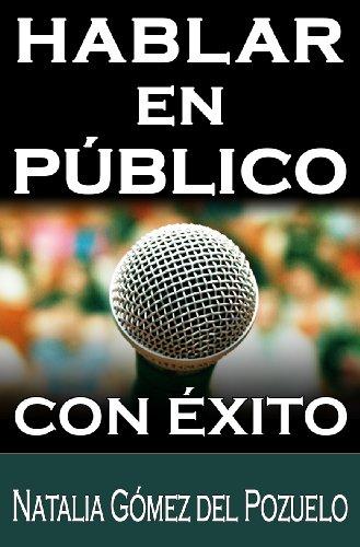 HABLAR EN PUBLICO con éxito (Comunica y convence nº 1) por Natalia Gómez del Pozuelo