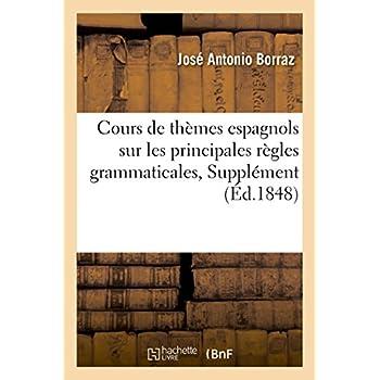 Cours de thèmes espagnols sur les principales règles grammaticales,: ou Supplément à la grammaire espagnole...