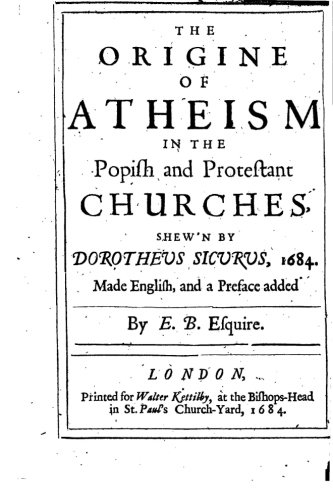 The Origine of Atheism in the Popish and Protestant Churches
