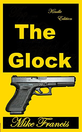 The Glock: A Cutting Edge Weapon that Captured the Law Enforcement, and Tactical Shooting Market (English Edition) -