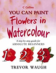 You Can Paint Flowers in Watercolour (Collins You Can Paint) by Trevor Waugh (2004-03-01)