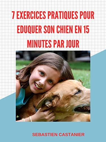 Couverture du livre 7 Exercices pratiques pour éduquer votre chien en 15 minutes par jour