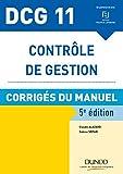 DCG 11 - Contrôle de gestion - 5e éd. : Corrigés du manuel (DCG 11 - Contrôle de gestion - DCG 11 t. 1)