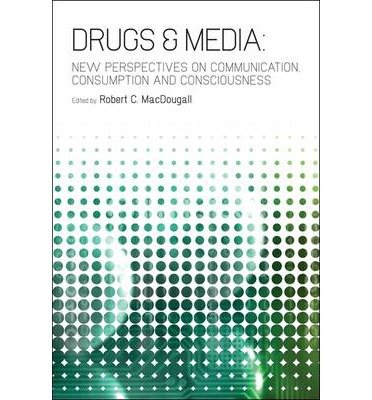 Drugs & Media: New Perspectives on Communication, Consumption, and Consciousness (Paperback) - Common