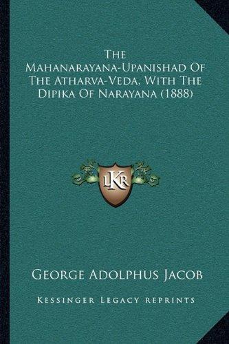 The Mahanarayana-Upanishad of the Atharva-Veda, with the Dipika of Narayana (1888)