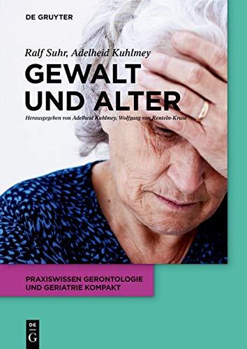 Gewalt und Alter (Praxiswissen Gerontologie und Geriatrie kompakt)