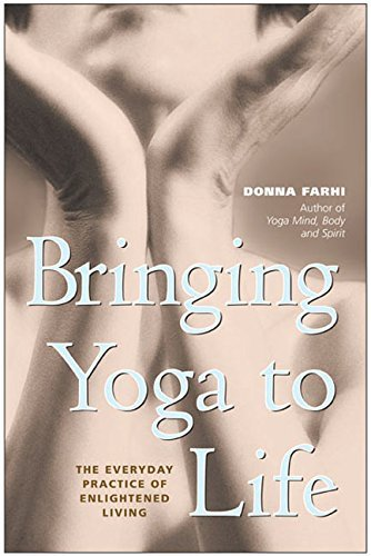 Bringing Yoga to Life: The Everyday Practice of Enlightened Living by Donna Farhi (2003-09-26)