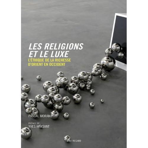 Les Religions et le luxe: l'éthique de la richesse d'Orient en Occident