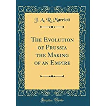 The Evolution of Prussia the Making of an Empire (Classic Reprint)