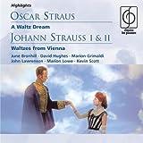 Oscar Straus: A Waltz Dream / Johann Strauss I & II: Waltzes from Vienna (Highlights)