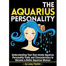 The Aquarius Personality: Understanding Your Own Innate Aquarius Personality Traits and Characteristics to Become a Better Aquarius Woman (English Edition)