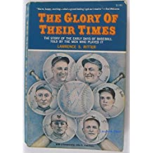 The Glory of Their Times The story of the early days of baseball told by the men who played it