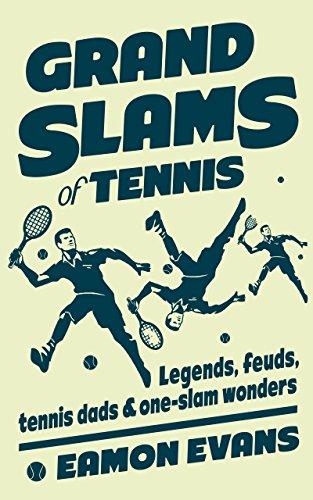 Grand Slams of Tennis: Legends, feuds, tennis dads & one-slam wonders (English Edition) por Eamon Evans