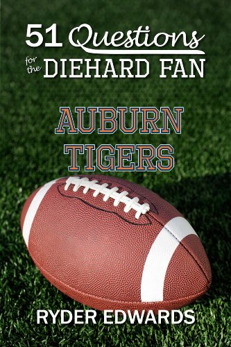 51 QUESTIONS FOR THE DIEHARD FAN: AUBURN TIGERS (English Edition) -