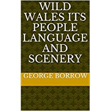 Wild Wales Its People Language and Scenery (English Edition)