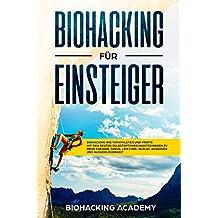 Biohacking für Einsteiger: Biohacking wie Topathleten und Profis. Mit den besten Selbstoptimierungstechniken zu mehr Energie, Fokus, Leistung, Schlaf, Ausdauer und Ausgeglichenheit.