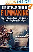 #3: The Ultimate Guide To Filmmaking: How To Direct A Movie From Script To Screen Using Latest Techniques (Movie Making, How To Direct a Film,Film Making, Film Direction)