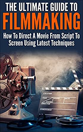 The Ultimate Guide To Filmmaking: How To Direct A Movie ...