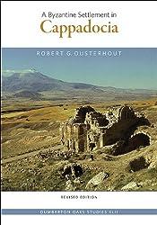 Byzantine Settlement in Cappadocia (Dumbarton Oaks Studies)