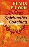 Spirituelles Coaching: Bewusstseinsentwicklung mit menschlichem Maß