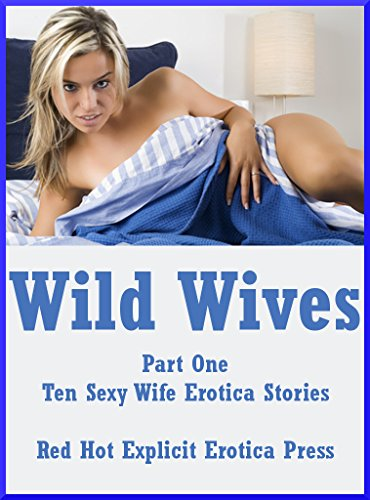 Wild Wives Part One Ten Sexy Wife Erotica Stories By Marilyn More Andrea