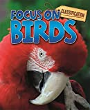 Classification: Focus on: Birds shows children how to identify and group birds according to their characteristics. It answers questions such as what is a bird? Where do birds live? What do birds eat? And how do birds get around? Along with many ot...