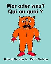 Wer oder was? Qui ou quoi ? : Ein Bilderbuch für Kinder Deutsch-Französisch (Zweisprachige Ausgabe)