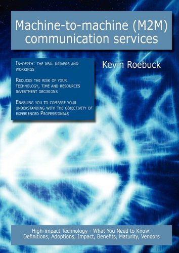 Machine-to-machine (M2M) communication services: High-impact Technology - What You Need to Know: Definitions, Adoptions, Impact, Benefits, Maturity, Vendors (Paperback)-cover