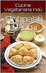 Antipasti e Primi, Cucina Vegetariana Indù: volume 1