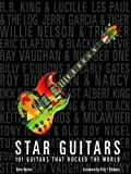 Star Guitars: 101 Guitars That Rocked the World (English Edition)