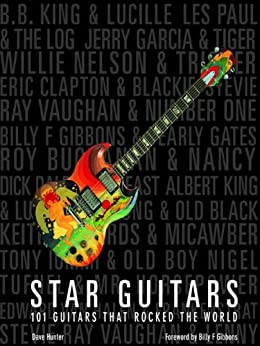 Star Guitars: 101 Guitars That Rocked the World von [Hunter, Dave, Gibbons, Billy F]