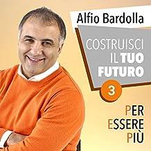 Costruisci il tuo futuro: Per essere più 3