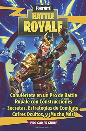 Fortnite: Battle Royale: Conviértete en un Pro de Battle Royale con Construcciones Secretas, Estrategias de Combate, Cofres Ocultos, y ¡Mucho Más!