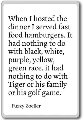 When I hosted the dinner I served fast food h... - Fuzzy Zoeller - fridge magnet, White - Aimant de réfrigérateur