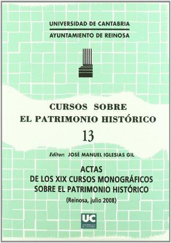 Cursos sobre el Patrimonio Histórico 13: Actas de los XIX cursos monográficos sobre el patrimonio histórico (Historia) por José Manuel (ed) Iglesias Gil