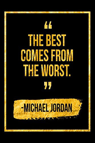 The Best Comes From The Worst: Black Michael Jordan Quote Designer Notebook