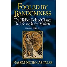 Fooled by Randomness: The Hidden Role of Chance in Life and in the Markets by Nassim Nicholas Taleb (2004-04-16)