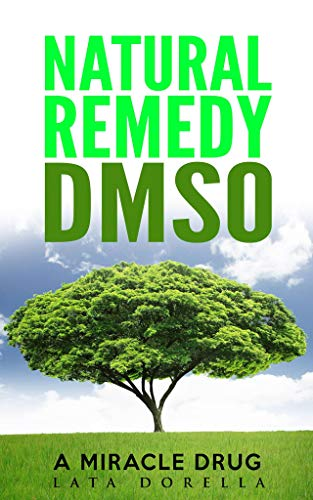 NATURAL REMEDY DMSO: A MIRACLE DRUG (English Edition) -